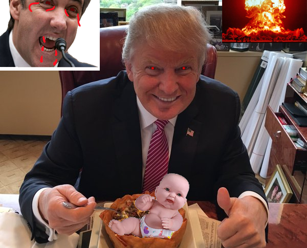 Michael Cohen, bleeding from the eyes and fangs, accuses Trump of eating Babies, while Nuclear War Looms